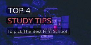 Top 4 Tips To pick The Best Film School