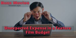 Unexpected Expense in a Feature Film Budget